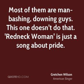 Most of them are man-bashing, downing guys. This one doesn't do that. 'Redneck Woman' is just a song about pride.