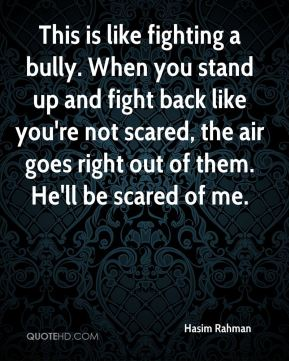 Hasim Rahman - This is like fighting a bully. When you stand up and fight back like you're not scared, the air goes right out of them. He'll be scared of me.