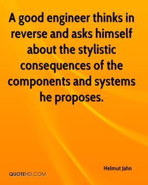A good engineer thinks in reverse and asks himself about the stylistic consequences of the components and systems he proposes.