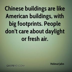 Helmut Jahn - Chinese buildings are like American buildings, with big footprints. People don't care about daylight or fresh air.