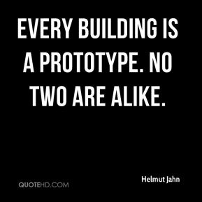 Every building is a prototype. No two are alike.