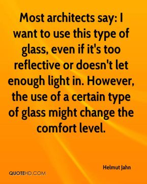 Most architects say: I want to use this type of glass, even if it's too reflective or doesn't let enough light in. However, the use of a certain type of glass might change the comfort level.