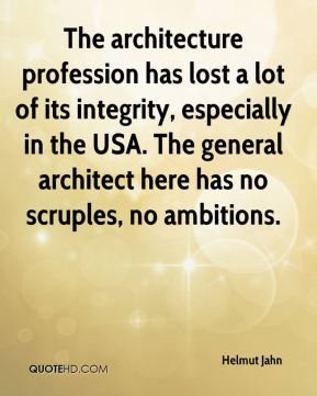 Helmut Jahn - The architecture profession has lost a lot of its integrity, especially in the USA. The general architect here has no scruples, no ambitions.
