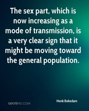 The sex part, which is now increasing as a mode of transmission, is a very clear sign that it might be moving toward the general population.
