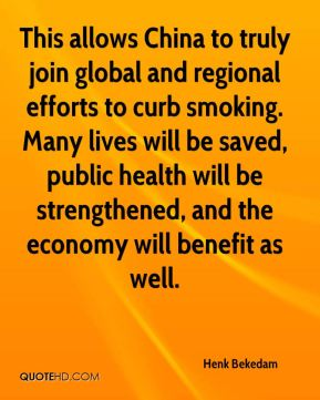 Henk Bekedam - This allows China to truly join global and regional efforts to curb smoking. Many lives will be saved, public health will be strengthened, and the economy will benefit as well.
