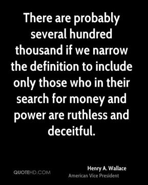 There are probably several hundred thousand if we narrow the definition to include only those who in their search for money and power are ruthless and deceitful.