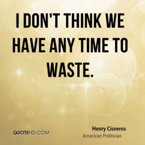 I don't think we have any time to waste.