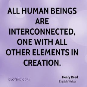 All human beings are interconnected, one with all other elements in creation.