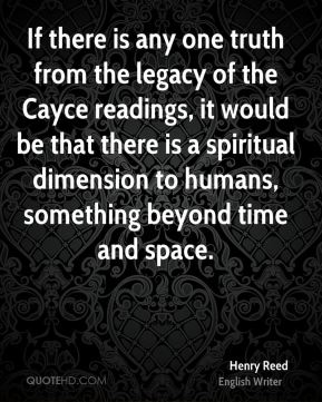 If there is any one truth from the legacy of the Cayce readings, it would be that there is a spiritual dimension to humans, something beyond time and space.