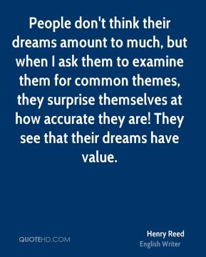 People don't think their dreams amount to much, but when I ask them to examine them for common themes, they surprise themselves at how accurate they are! They see that their dreams have value.