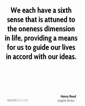 We each have a sixth sense that is attuned to the oneness dimension in life, providing a means for us to guide our lives in accord with our ideas.