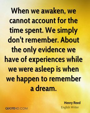 When we awaken, we cannot account for the time spent. We simply don't remember. About the only evidence we have of experiences while we were asleep is when we happen to remember a dream.