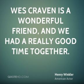 Wes Craven is a wonderful friend, and we had a really good time together.