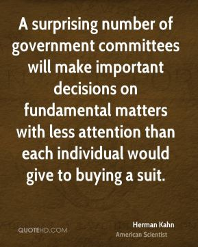 A surprising number of government committees will make important decisions on fundamental matters with less attention than each individual would give to buying a suit.