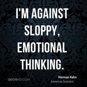 I'm against sloppy, emotional thinking.