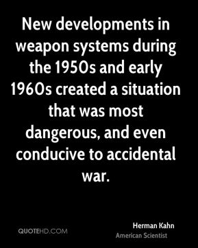 New developments in weapon systems during the 1950s and early 1960s created a situation that was most dangerous, and even conducive to accidental war.
