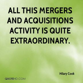 All this mergers and acquisitions activity is quite extraordinary.