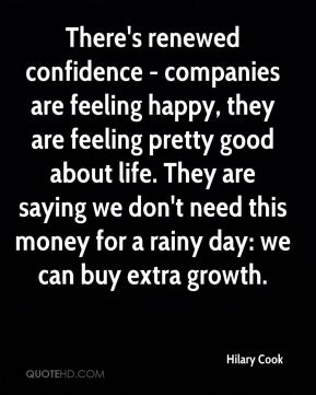There's renewed confidence - companies are feeling happy, they are feeling pretty good about life. They are saying we don't need this money for a rainy day: we can buy extra growth.