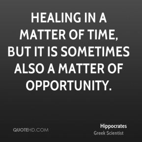 Healing in a matter of time, but it is sometimes also a matter of opportunity.