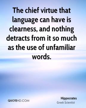 The chief virtue that language can have is clearness, and nothing detracts from it so much as the use of unfamiliar words.