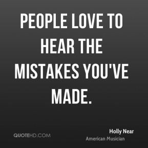 People love to hear the mistakes you've made.