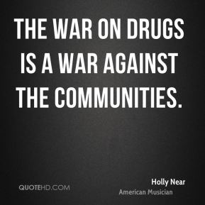 The war on drugs is a war against the communities.