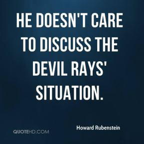 He doesn't care to discuss the Devil Rays' situation.
