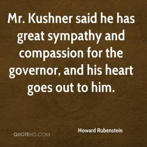 Howard Rubenstein - Mr. Kushner said he has great sympathy and compassion for the governor, and his heart goes out to him.
