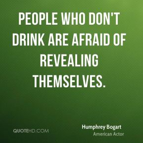 People who don't drink are afraid of revealing themselves.