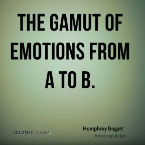 the gamut of emotions from A to B.