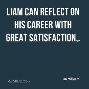 Ian Millward - Liam can reflect on his career with great satisfaction.