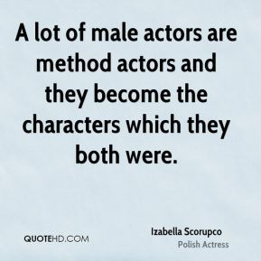 A lot of male actors are method actors and they become the characters which they both were.
