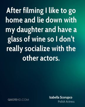 Izabella Scorupco - After filming I like to go home and lie down with my daughter and have a glass of wine so I don't really socialize with the other actors.