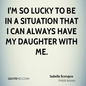 I'm so lucky to be in a situation that I can always have my daughter with me.