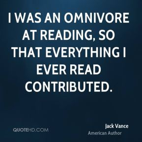 Jack Vance - I was an omnivore at reading, so that everything I ever read contributed.
