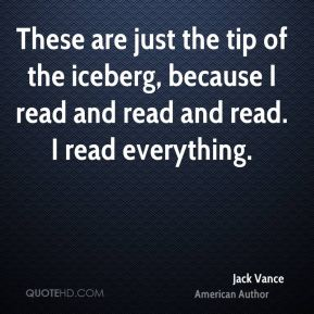 These are just the tip of the iceberg, because I read and read and read. I read everything.