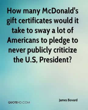 How many McDonald's gift certificates would it take to sway a lot of Americans to pledge to never publicly criticize the U.S, President?