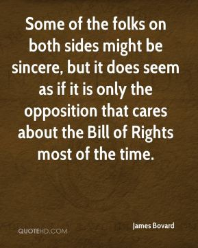 James Bovard - Some of the folks on both sides might be sincere, but it does seem as if it is only the opposition that cares about the Bill of Rights most of the time.