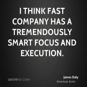 James Daly - I think Fast Company has a tremendously smart focus and execution.