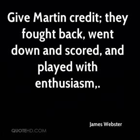 Give Martin credit; they fought back, went down and scored, and played with enthusiasm.