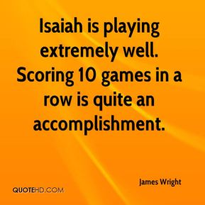 Isaiah is playing extremely well. Scoring 10 games in a row is quite an accomplishment.