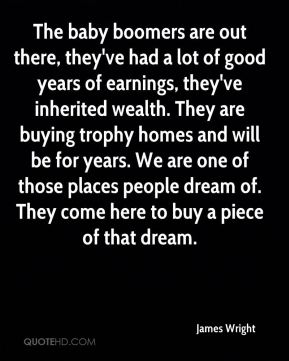 The baby boomers are out there, they've had a lot of good years of earnings, they've inherited wealth. They are buying trophy homes and will be for years. We are one of those places people dream of. They come here to buy a piece of that dream.