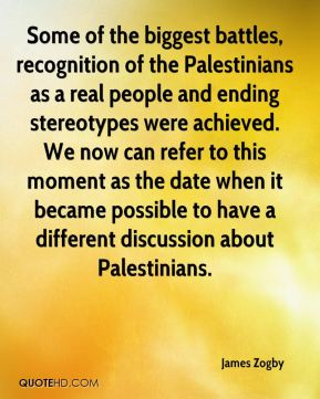 James Zogby - Some of the biggest battles, recognition of the Palestinians as a real people and ending stereotypes were achieved. We now can refer to this moment as the date when it became possible to have a different discussion about Palestinians.