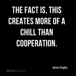 The fact is, this creates more of a chill than cooperation.