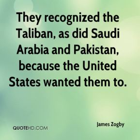 They recognized the Taliban, as did Saudi Arabia and Pakistan, because the United States wanted them to.