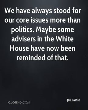 Jan LaRue  - We have always stood for our core issues more than politics. Maybe some advisers in the White House have now been reminded of that.