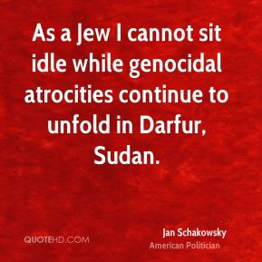 Jan Schakowsky - As a Jew I cannot sit idle while genocidal atrocities continue to unfold in Darfur, Sudan.