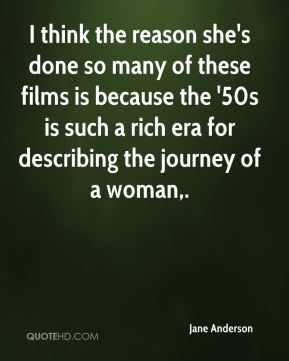 I think the reason she's done so many of these films is because the '50s is such a rich era for describing the journey of a woman.