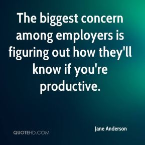 Jane Anderson  - The biggest concern among employers is figuring out how they'll know if you're productive.