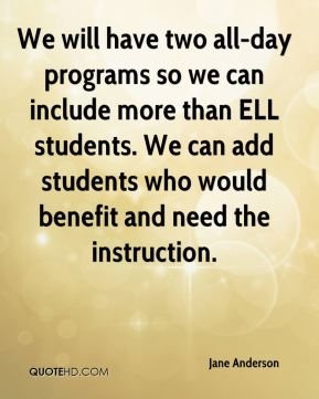 We will have two all-day programs so we can include more than ELL students. We can add students who would benefit and need the instruction.